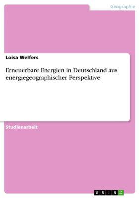 Erneuerbare Energien in Deutschland aus energiegeographischer Perspektive, Loisa Welfers