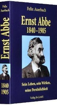 Ernst Abbe 1840-1905, Felix Auerbach