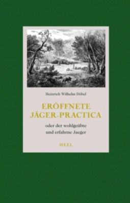 Eröffnete Jäger-Practica, 2 Bde., Heinrich Wilhelm Döbel