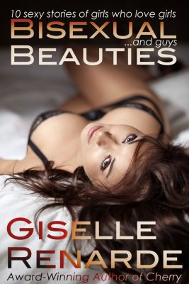 Erotic Fiction Box Set: Bisexual Beauties: 10 Sexy Stories of Girls Who Love Girls… and Guys!, Giselle Renarde