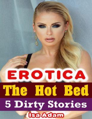 Erotica: The Hot Bed: 5 Dirty Stories, Isa Adam