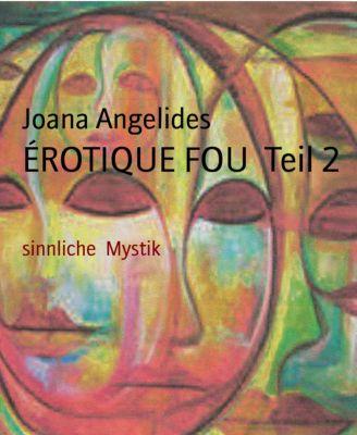 ÉROTIQUE FOU  Teil 2, Joana Angelides