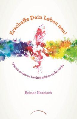 Erschaffe Dein Leben neu!, Reiner Noreisch