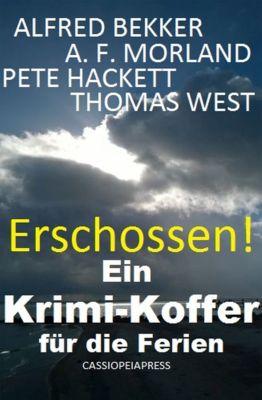 Erschossen! Ein Krimi-Koffer für die Ferien, Alfred Bekker, A. F. Morland, Pete Hackett, Thomas West