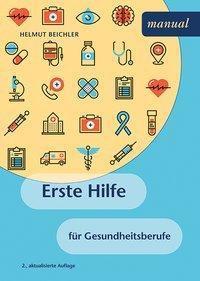 Erste Hilfe für Gesundheitsberufe - Helmut Beichler |