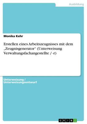 """Erstellen eines Arbeitszeugnisses mit dem """"Zeugnisgenerator"""" (Unterweisung Verwaltungsfachangestellte / -r), Monika Kehr"""