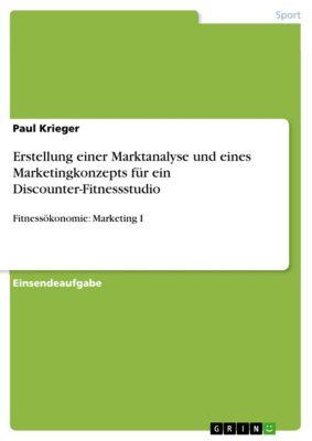 Erstellung einer Marktanalyse und eines Marketingkonzepts für ein Discounter-Fitnessstudio, Paul Krieger