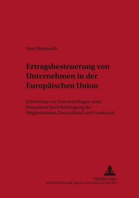 Ertragsbesteuerung von Unternehmen in der Europäischen Union, Anja Marquardt