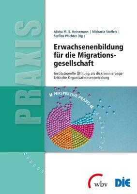 Erwachsenenbildung für die Migrationsgesellschaft, Steffen Wachter, Michaela Stoffels, Alisha M. B. Heinemann