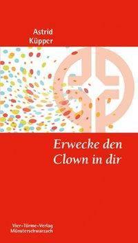 Erwecke den Clown in dir, Astrid H. Küpper
