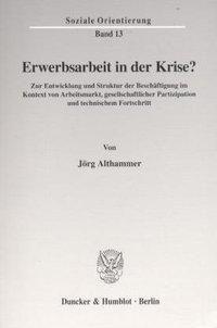 Erwerbsarbeit in der Krise?, Jörg Althammer