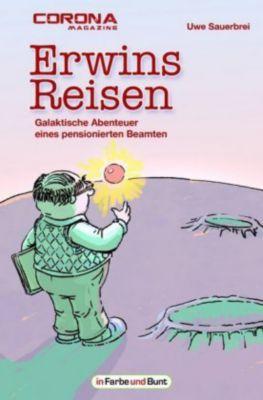 Erwins Reisen - Galaktische Abenteuer eines pensionierten Beamten - Uwe Sauerbrei |