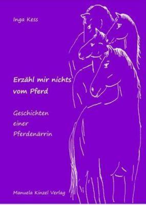 Erzähl mir nichts vom Pferd - Geschichten einer Pferdenärrin - Inga Kess pdf epub