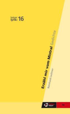 Erzähl mir vom Mistral - keiper lyrik 16 - Reinhard Lechner |