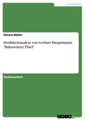 Erzähltextanalyse von Gerhart Hauptmanns Bahnwärter Thiel, Simon Böller