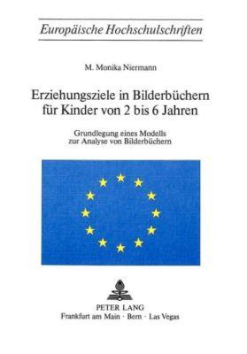 Erzeihungsziele in Bilderbüchern für Kinder von 2 bis 6 Jahren - M. Monika Niermann |