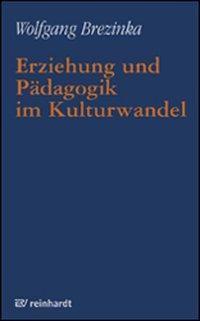 Erziehung und Pädagogik im Kulturwandel, Wolfgang Brezinka