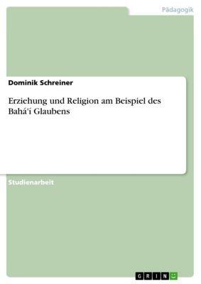 Erziehung und Religion am Beispiel des Bahá'í Glaubens, Dominik Schreiner