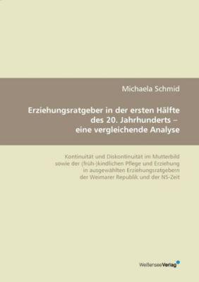 Erziehungsratgeber in der ersten Hälfte des 20. Jahrhunderts - eine vergleichende Analyse - Michaela Schmid pdf epub