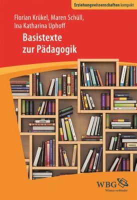 Erziehungswissenschaft kompakt: Basistexte Pädagogik, Ina Katharina Uphoff, Florian Krückel, Maren Schüll