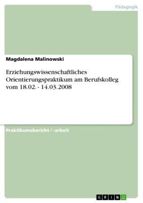 Erziehungswissenschaftliches Orientierungspraktikum am Berufskolleg vom 18.02. - 14.03.2008, Magdalena Malinowski