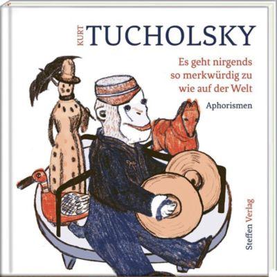 Es geht nirgends so merkwürdig zu wie auf der Welt - Kurt Tucholsky |