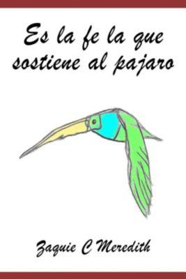 Es la fé la que sostiene al pájaro, Zaquie Meredith