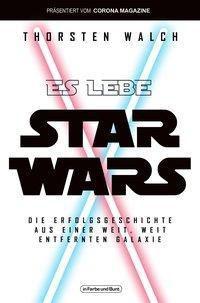 Es lebe Star Wars - Die Erfolgsgeschichte aus einer weit, weit entfernten Galaxis - Thorsten Walch |