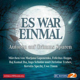 Es war einmal, Autoren auf Grimms Spuren, 2 Audio-CDs, Uwe Timm, Marjana Gaponenko, Ingo Schulze, Kerstin Specht, Raj Kamal Jha, Felicitas Hoppe, Christine Traber