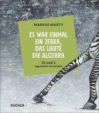 Es war einmal ein Zebra, das liebte die Algebra - Markus Marty |
