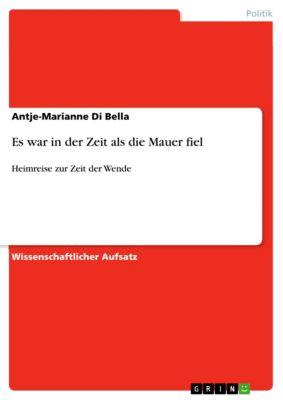 Es war in der Zeit als die Mauer fiel, Antje-Marianne Di Bella