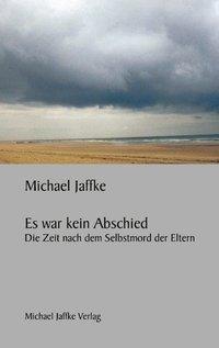 Es war kein Abschied - Michael Jaffke  