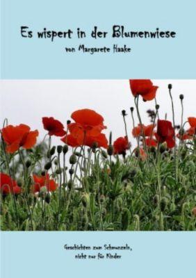 Es wispert in der Blumenwiese - Margarete Haake |