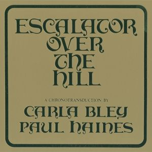 Escalator Over The Hill - A Chronotransduction by Carla Bley and Paul Haines, Carla Bley