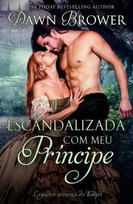 Escandalizada com meu Príncipe, Dawn Brower