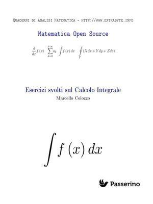 Esercizi svolti sul Calcolo Integrale, Marcello Colozzo
