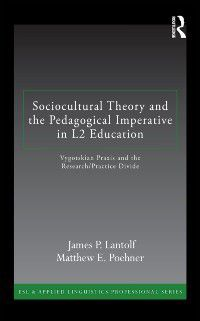 ESL & Applied Linguistics Professional Series: Sociocultural Theory and the Pedagogical Imperative in L2 Education, Matthew E. Poehner, James P. Lantolf