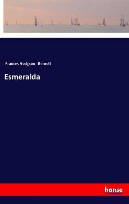 Esmeralda, Frances Hodgson Burnett