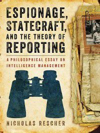 Espionage, Statecraft, and the Theory of Reporting, Nicholas Rescher