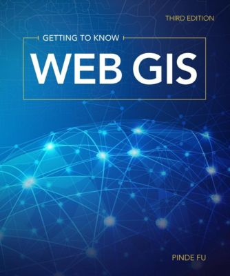 Esri Press: Getting to Know Web GIS, Pinde Fu