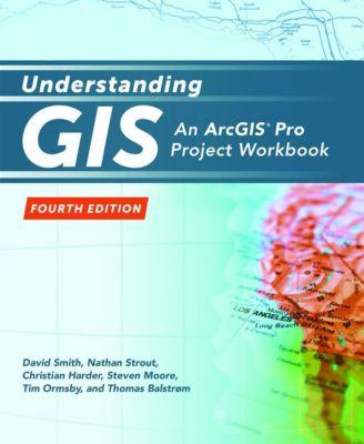 Esri Press: Understanding GIS, Christian Harder, David Smith, Steven Moore, Nathan Strout, Thomas Balstrøm, Tim Ormbsy