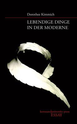 Essay: Lebendige Dinge in der Moderne, Dorothee Kimmich