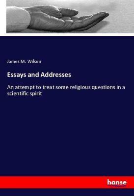 Essays and Addresses, James M. Wilson