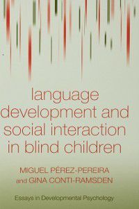 Essays in Developmental Psychology: Language Development and Social Interaction in Blind Children, Gina Conti-Ramsden, Miguel Perez-Pereira