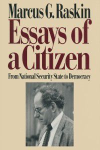 Essays of a Citizen: From National Security State to Democracy, Marcus G. Raskin