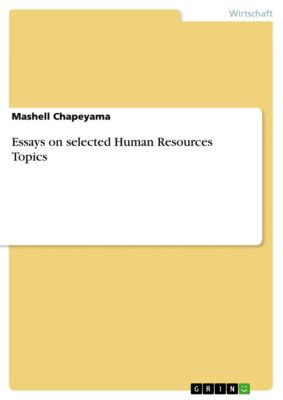 Essays on selected Human Resources Topics, Mashell Chapeyama