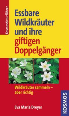 Essbare Wildkräuter und ihre giftigen Doppelgänger - Eva-Maria Dreyer |