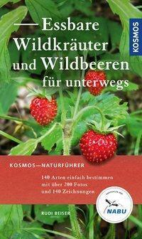 Essbare Wildkräuter und Wildbeeren für unterwegs, Rudi Beiser