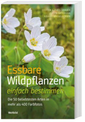 Essbare Wildpflanzen einfach bestimmen, Steffen G. Fleischhauer, Jürgen Guthmann, Roland Spiegelberger