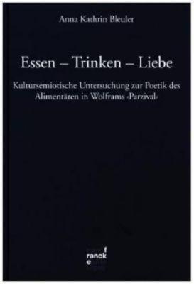 Essen - Trinken - Liebe, Anna K. Bleuler